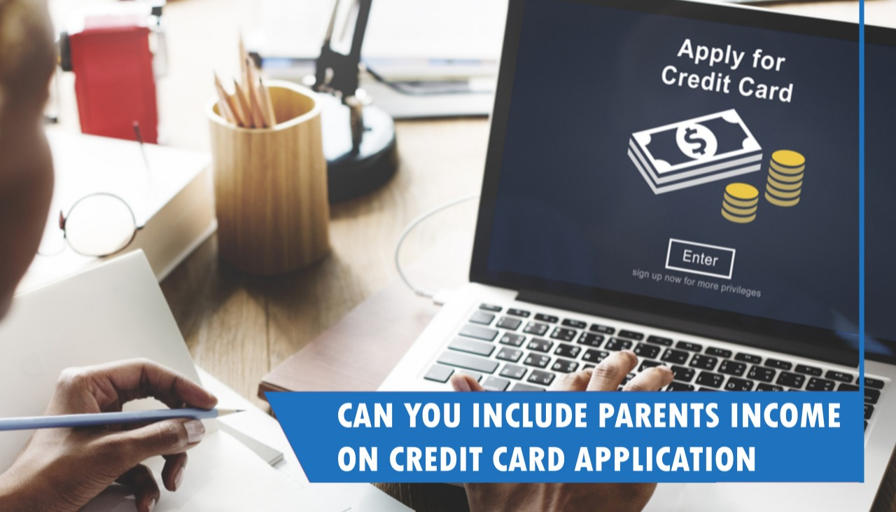 Can You Include Parents Income on Credit Card Application